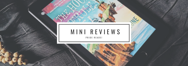 Mini Reviews- Pride Edition!